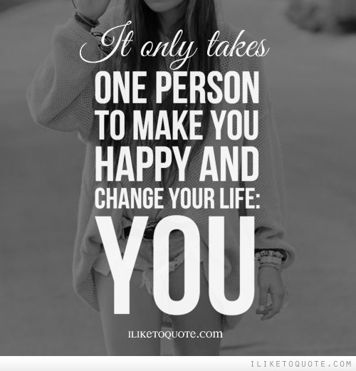 Quotes About That One Person That Makes You Happy: It Only Takes One Person To Make You Happy And Change Your