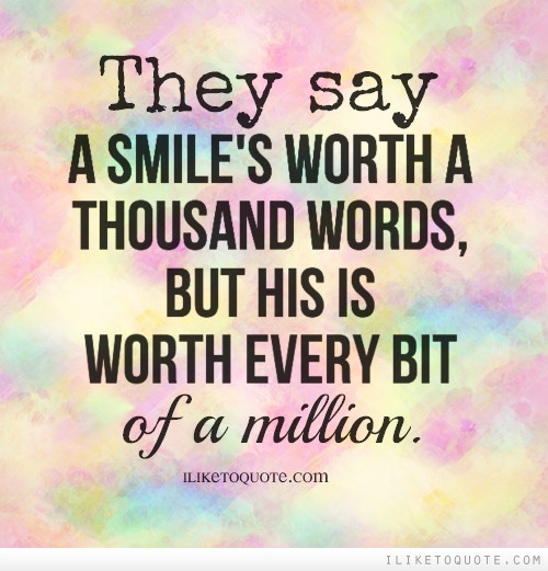 They say a smile's worth a thousand words, but his is worth every bit of a million.