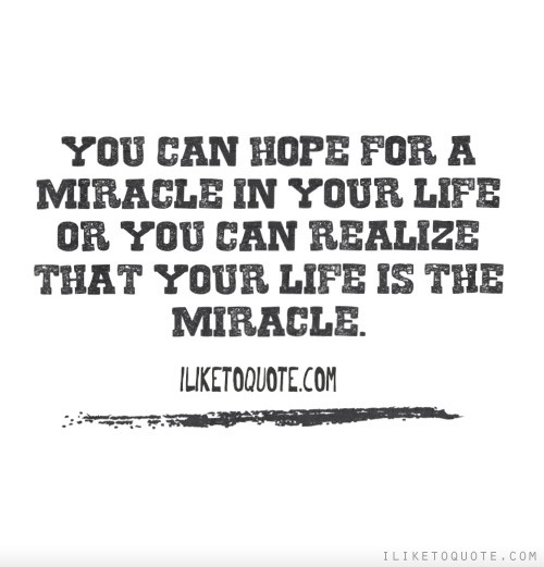 You Can Hope For A Miracle In Your Life Or Realize That Is The