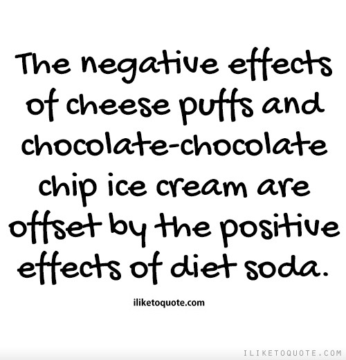 The negative effects of cheese puffs and chocolate-chocolate chip ice cream are offset by the positive effects of diet soda.