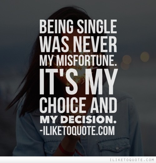 Being single was never my misfortune. It's my choice and my decision.