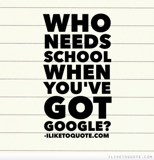 Who needs school when you've got Google?