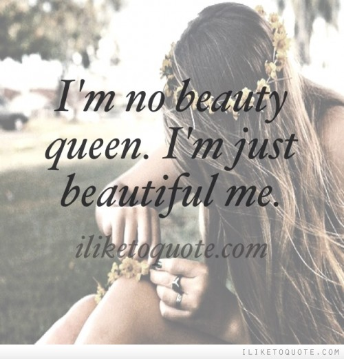 I'm no beauty queen. I'm just beautiful me.