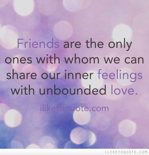 Friends are the only ones with whom we can share our inner feelings with unbounded love.