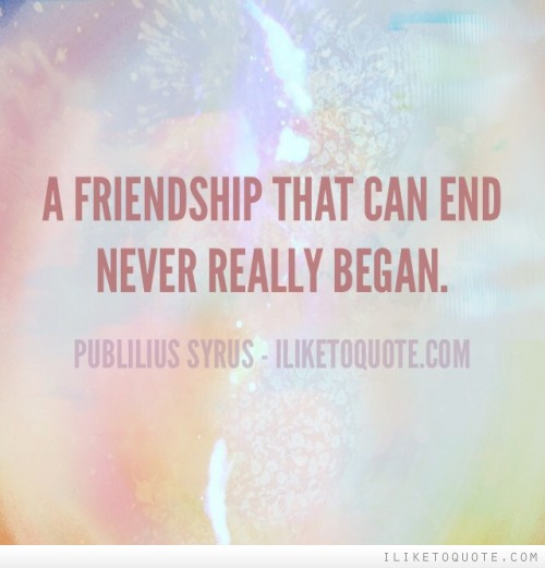 A friendship that can end never really began