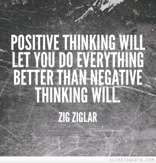 Positive thinking will let you do everything better than negative thinking will