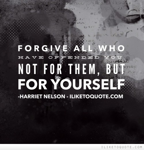 Forgive all who have offended you, not for them, but for yourself