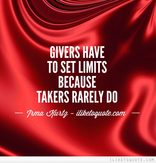 Givers have to set limits because takers rarely do