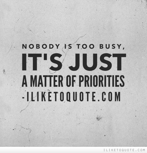 Nobody is too busy, it's just a matter of priorities