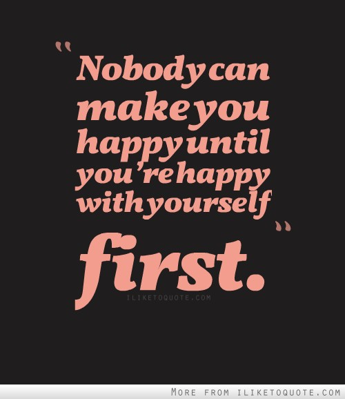 Nobody can make you happy until youre happy with yourself first ccuart Images