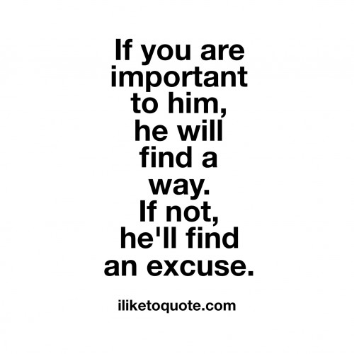 If you are important to him, he will find a way. If not, he'll find an excuse.
