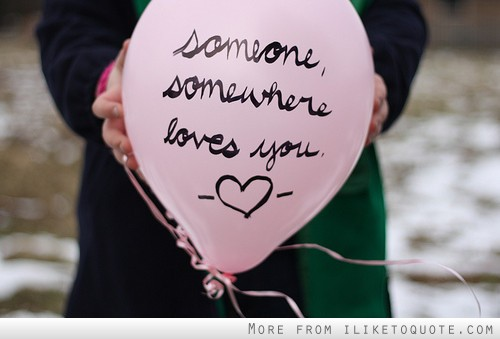 Someone, somewhere loves you.