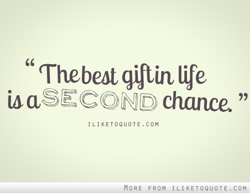 Best gift in life is a second chance quotes