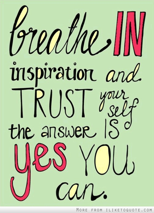 Breathe in inspiration and trust yourself. The answer is yes you can.