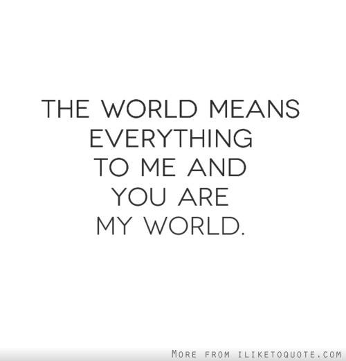 you are my world my everything