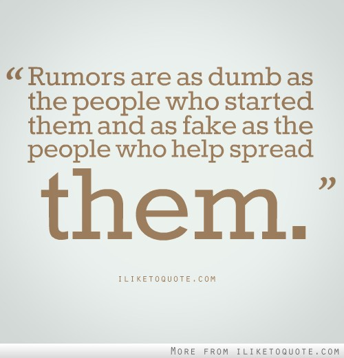 Rumors are as dumb as the people who started them