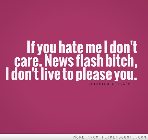 If you hate me, I don't care