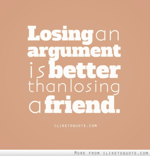 Losing A Friendship: Losing An Argument Is Better Than Losing A Friend
