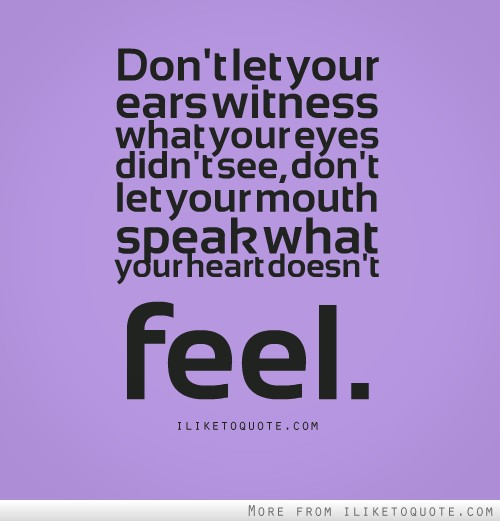 Don't Let Your Mouth Speak What Your Heart Doesn't Feel