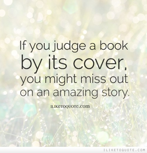 If you judge a book by its cover, you might miss out on an amazing story.