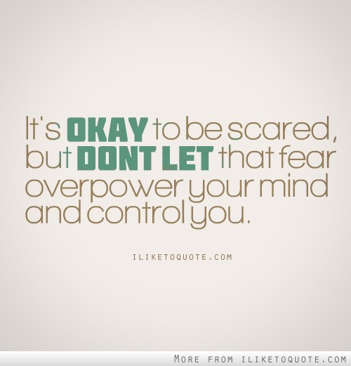 Funny Scared Quotes: It's Okay To Be Scared, But Don't Let That Fear Overpower