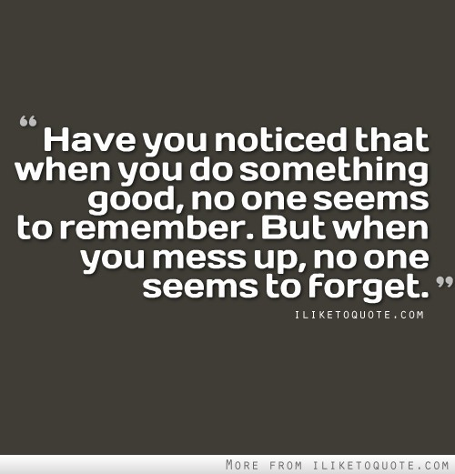 Messed Up Life Quotes: Have You Noticed That When You Do Something Good, No One