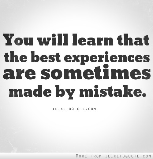 You will learn that the best experiences are sometimes made by mistake.