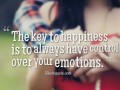The key to happiness is to always have control over your emotions.