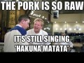 The pork is so raw. It's still singing hakuna matata.