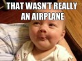 That wasn't really an airplane, that was just a spoon.
