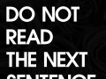 Do not read the next sentence.