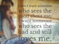 I don't want someone who sees the good about me, I want someone who sees the bad and still loves me.