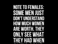 Note To Females: Some men just don't understand how much women are worth. They only see what they had when she's gone.