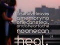 True love leaves a memory no one can steal, and a heartache no one can heal.