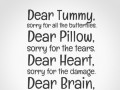 Dear Tummy, sorry for all the butterflies. Dear Pillow, sorry for the tears. Dear Heart, sorry for the damage. Dear Brain, you were right.