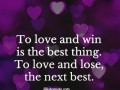To love and win is the best thing. To love and lose, the next best.