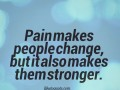 Pain makes people change, but it also makes them stronger.