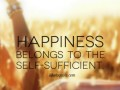 Happiness belongs to the self-sufficient.