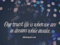 Our truest life is when we are in dreams while awake.