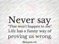 Never say 'that won't happen to me'. Life has a funny way of proving us wrong.