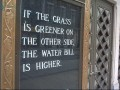 If the grass is greener on the other side, the water bill is higher.