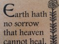 Earth hath no sorrow that heaven cannot heal