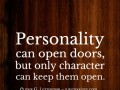 Personality can open doors, but only character can keep them open.