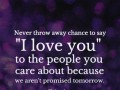 Never throw away chance to say 'I love you' to the people you care about because we aren't promised tomorrow.