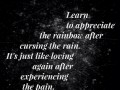 Learn to appreciate the rainbow after cursing the rain. It's just like loving again after experiencing the pain.