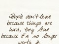 People don't leave because things are hard, they leave because it's no longer worth it.