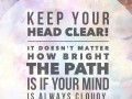 Keep your head clear! It doesn't matter how bright the path is if your mind is always cloudy.