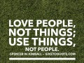 Love people, not things; use things, not people.