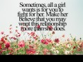 Sometimes, all a girl wants if for you to fight for her.