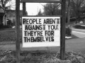 People aren't against you; they're for themselves.